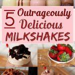 5 Outrageously Delicious Milkshakes