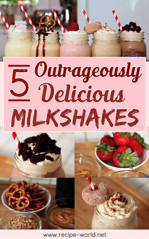 5 Outrageously Delicious Milkshakes
