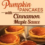 Pumpkin Pancakes With Cinnamon Maple Sauce