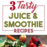 Three Tasty Juice & Smoothie Recipes