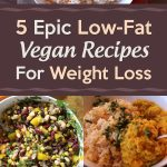 5 Epic Low-Fat Vegan Recipes For Weight Loss