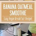 Banana Oatmeal Smoothie – Easy Vegan Breakfast Recipe!