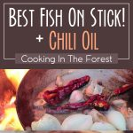 Best Fish On Stick! + Chili Oil – Cooking In The Forest