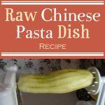 Raw Chinese Pasta Dish Recipe