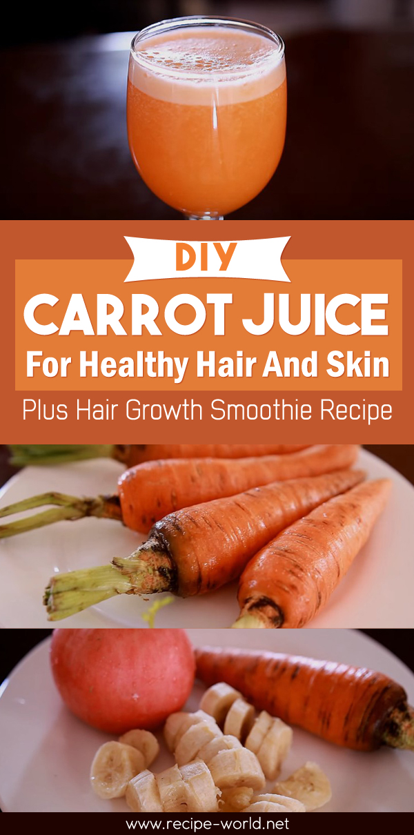 DIY Carrot Juice For Healthy Hair And Skin Plus Hair Growth Smoothie Recipe