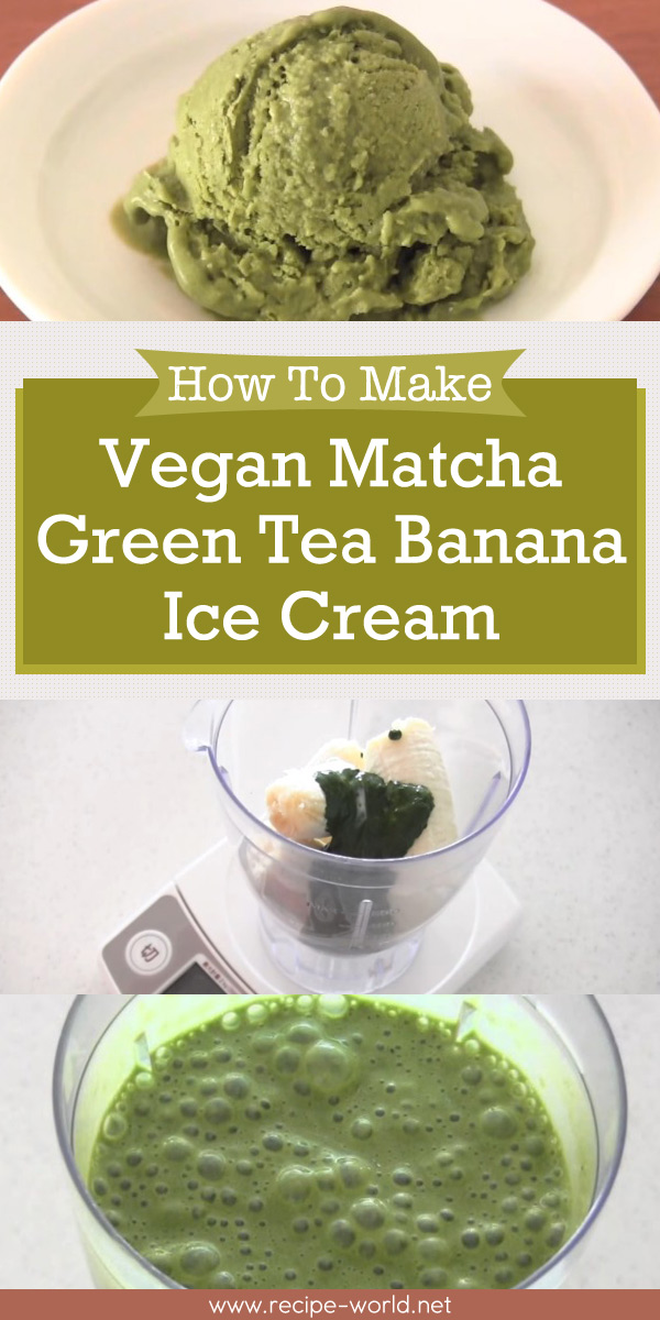 How To Make Vegan Matcha Green Tea Banana Ice Cream (Recipe)