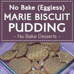 No Bake (Eggless) Marie Biscuit Pudding – No Bake Desserts
