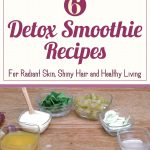 6 Detox Smoothie Recipes For Radiant Skin, Shiny Hair And Healthy Living