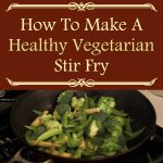 How To Make A Healthy Vegetarian Stir Fry