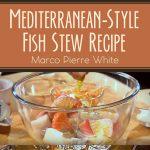 Mediterranean-Style Fish Stew Recipe – Marco Pierre White