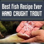 Best Fish Recipe Ever – Hand Caught Trout!