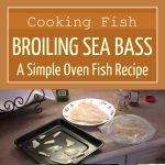 Cooking Fish – Broiling Sea Bass – A Simple Oven Fish Recipe