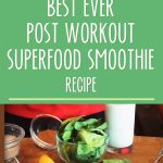 Best Ever Post Workout Superfood Smoothie Recipe