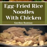 Egg-Fried Rice Noodles With Chicken – Gordon Ramsay