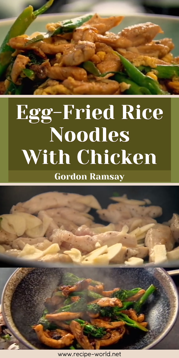 Recipe World Egg Fried Rice Noodles With Chicken Gordon Ramsay