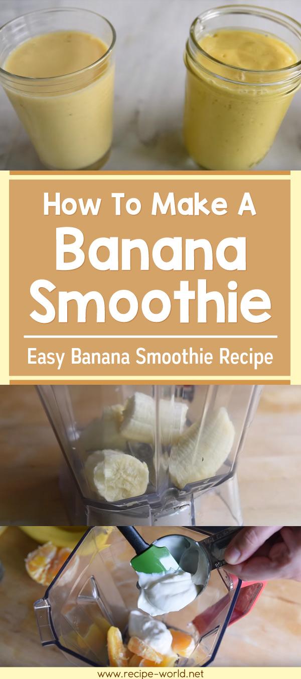 How To Make A Banana Smoothie - Easy Banana Smoothie Recipe