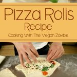 Pizza Rolls – Cooking With The Vegan Zombie