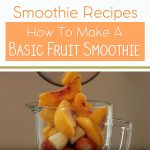 Smoothie Recipes – How To Make A Basic Fruit Smoothie
