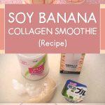 Soy Banana Collagen Smoothie (Recipe)