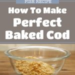 Fish Recipes: How To Make Perfect Baked Cod