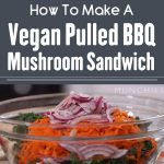How To Make A Vegan Pulled BBQ Mushroom Sandwich