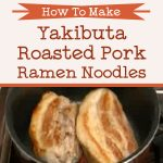 How To Make Yakibuta Roasted Pork Ramen Noodles