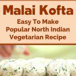 Malai Kofta – Easy To Make Popular North Indian Vegetarian Recipe
