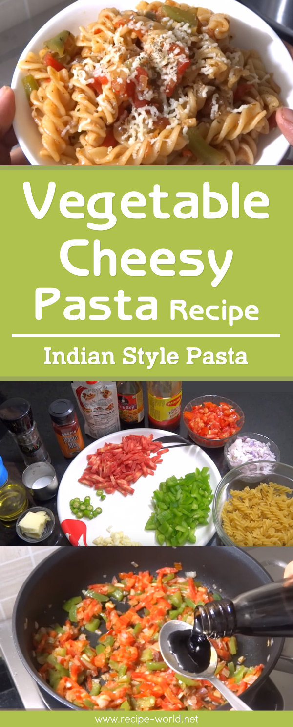 Vegetable Cheesy Pasta Recipe - Indian Style Pasta