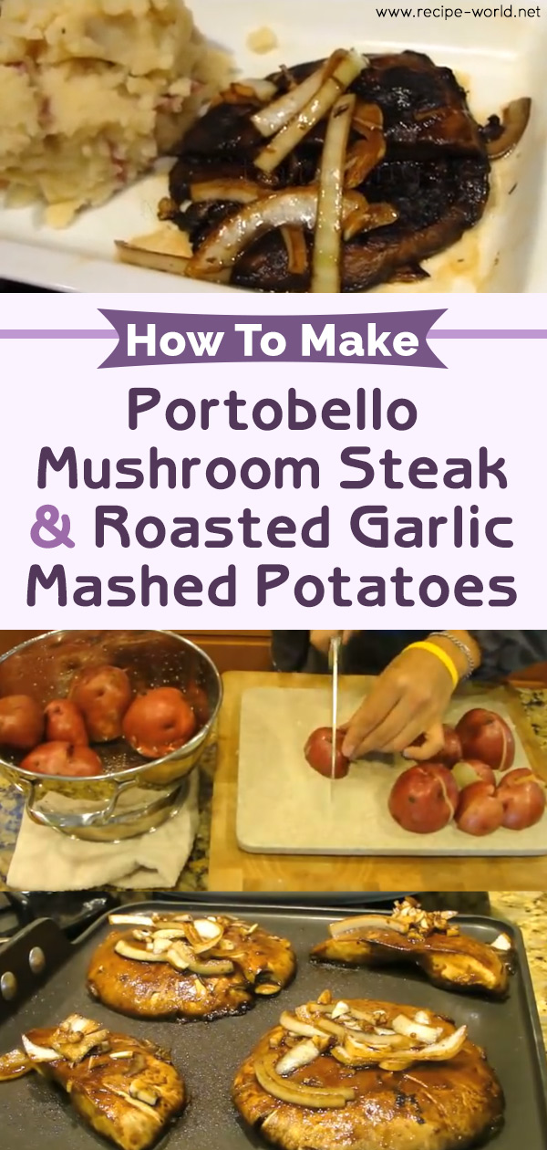 How To Make Portobello Mushroom Steak & Roasted Garlic Mashed Potatoes