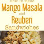 Mango Masala And Reuben Sandwiches