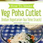 Veg Poha Cutlet Recipe (Indian Vegetarian Tea Time Snack)