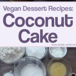 Vegan Dessert Recipes: Coconut Cake