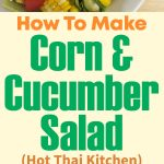 Corn & Cucumber Salad – Hot Thai Kitchen!