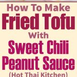 Fried Tofu With Sweet Chili Peanut Sauce – Hot Thai Kitchen