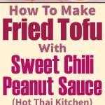 Fried Tofu With Sweet Chili Peanut Sauce – Hot Thai Kitchen