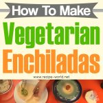 How To Make Vegetarian Enchiladas