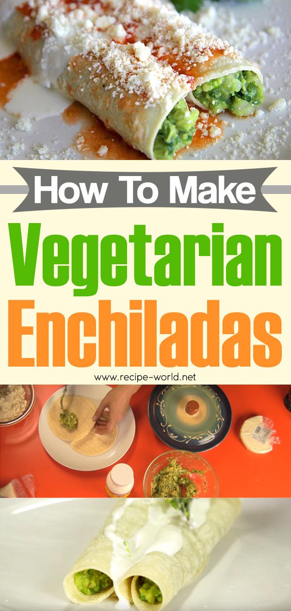 How To Make Vegetarian Enchiladas