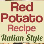 Red Potato Recipe – Italian Style!