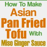 Asian Pan Fried Tofu With Miso Ginger Sauce