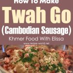 How To Make Twah Go (Cambodian Sausage) – Khmer Food With Elissa