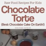 Raw Food Recipes For Kids – Chocolate Torte (Best Chocolate Cake On Earth!)