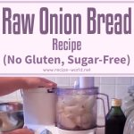 Raw Onion Bread Recipe – No Gluten Sugar Free