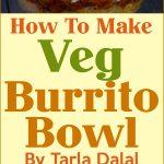 Veg Burrito Bowl By Tarla Dalal
