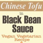 Chinese Tofu In Black Bean Sauce Vegan Vegetarian Recipe