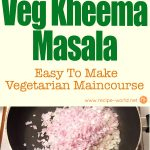 Veg Kheema Masala – Easy To Make Vegetarian Maincourse
