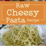 Raw Cheesy Pasta Recipe