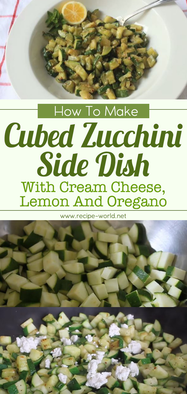 Cubed Zucchini Side Dish With Cream Cheese, Lemon, And Oregano