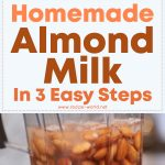 Homemade Almond Milk In 3 Easy Steps