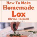 Homemade Lox – Byron Talbott
