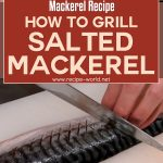 Mackerel Recipe – How To Grill Salted Mackerel